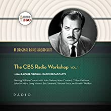 The CBS Radio Workshop, Volume 1: The Classic Radio Collection Radio/TV Program Auteur(s) :  Hollywood 360 Narrateur(s) :  full cast