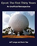 Epcot: The First Thirty Years (Color Version): An Unofficial Retrospective