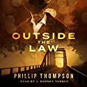 Outside the Law Audiobook by Phillip Thompson Narrated by J. Rodney Turner