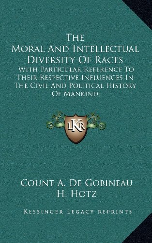 The Moral and Intellectual Diversity of Races: With Particular Reference to Their Respective Influences in the Civil and Political History of Mankind