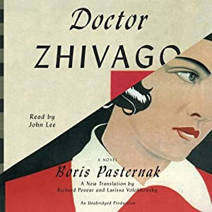 Doctor Zhivago (       UNABRIDGED) by Boris Pasternak, Richard Pevear (translator), Larissa Volokhonsky (translator) Narrated by John Lee