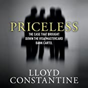 Priceless: The Case That Brought Down the Visa/MasterCard Bank Cartel | [Lloyd Constantine]