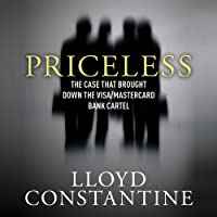 Priceless: The Case That Brought Down the Visa/MasterCard Bank Cartel (       UNABRIDGED) by Lloyd Constantine Narrated by Alan Robertson