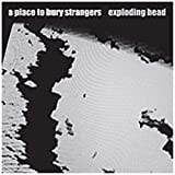 Exploding Headby A Place to Bury Strangers
