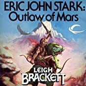 Eric John Stark: Outlaw of Mars: Eric John Stark, Book 1 | Leigh Brackett