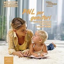 PNL per genitori: Suggerimenti concreti per migliorare la comunic-azione [PNL for Parents: Concrete Suggestions for improving communication] (       UNABRIDGED) by Michele De Sanctis Narrated by Valentina Palmieri