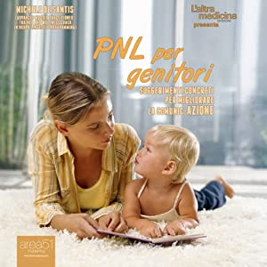 PNL per genitori: Suggerimenti concreti per migliorare la comunic-azione [PNL for Parents: Concrete Suggestions for improving communication] Audiobook