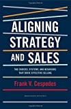 img - for By Frank V. Cespedes Aligning Strategy and Sales: The Choices, Systems, and Behaviors that Drive Effective Selling book / textbook / text book