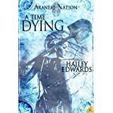 A Time of Dying (Araneae Nation) Book Three ~ Hailey Edwards