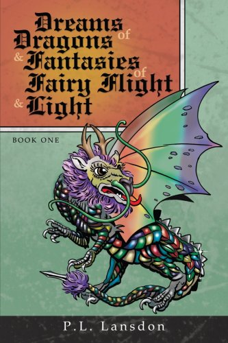 Dreams of Dragons and Fantasies of Fairy Flight and Light: Book One
