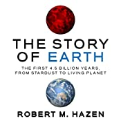 The Story of Earth: The First 4.5 Billion Years, from Stardust to Living Planet UNABRIDGED by Robert M. Hazen Narrated by Walter Dixon