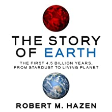 The Story of Earth: The First 4.5 Billion Years, from Stardust to Living Planet (       UNABRIDGED) by Robert M. Hazen Narrated by Walter Dixon