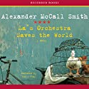 La's Orchestra Saves the World: A Novel (       UNABRIDGED) by Alexander McCall Smith Narrated by Emily Gray