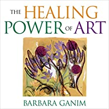 The Healing Power of Art: A Self-Guided Expressive Art Workshop  by Barbara Ganim Narrated by Barbara Ganim
