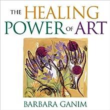 The Healing Power of Art: A Self-Guided Expressive Art Workshop  by Barbara Ganim Narrated by Barbara Ganim