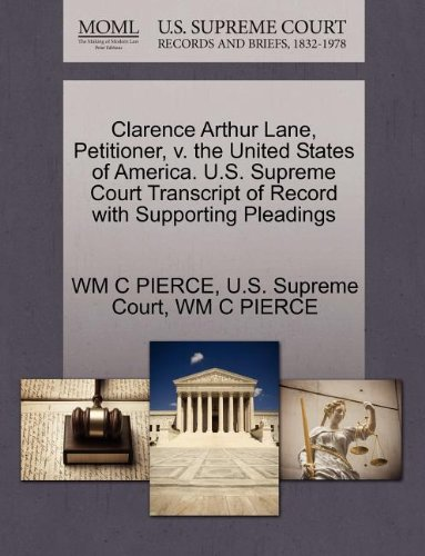 Clarence Arthur Lane, Petitioner, v. the United States of America. U.S. Supreme Court Transcript of Record with Supporting Pleadings