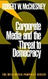 Corporate Media and the Threat to Democracy (Open Media Series) (1888363479) by Robert W. McChesney