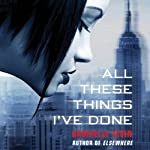 All These Things I've Done (       UNABRIDGED) by Gabrielle Zevin Narrated by Ilyana Kadushin