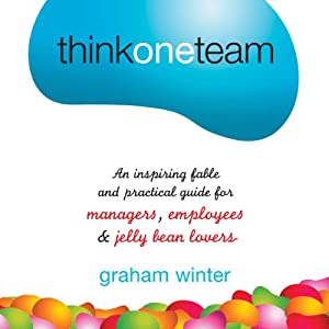 Think One Team: An Inspiring Fable and Practical Guide for Managers, Employees, and Jelly Bean Lovers | [Graham Winter]