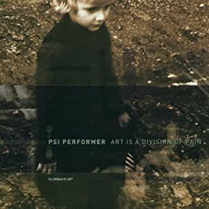 Psi Performer - Art Is A Division Of Pain – Remixed – Part 4