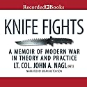 Knife Fights: A Memoir of Modern War in Theory and Practice Audiobook by John Nagl Narrated by Brian Hutchison