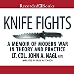 Knife Fights: A Memoir of Modern War in Theory and Practice | John Nagl