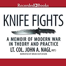 Knife Fights: A Memoir of Modern War in Theory and Practice (       UNABRIDGED) by John Nagl Narrated by Brian Hutchison
