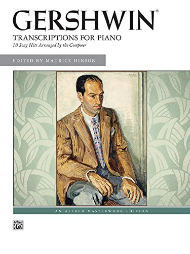 Gershwin Transcriptions for Piano: 18 Song Hits Arranged by the Composer (Alfred Masterwork Edition)