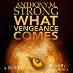 What Vengeance Comes | Anthony M. Strong