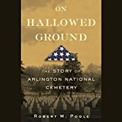 On Hallowed Ground: The Story of Arlington National Cemetery | [Robert M. Poole]