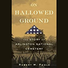 On Hallowed Ground: The Story of Arlington National Cemetery (       UNABRIDGED) by Robert M. Poole Narrated by Robert M. Poole