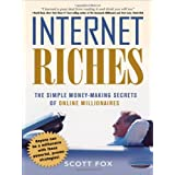 Internet Riches: The Simple Money-Making Secrets of Online Millionaires ~ Scott C. Fox