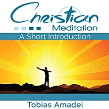 Christian Meditation: A Short Introduction (       UNABRIDGED) by Tobias Amadei Narrated by Millian Quinteros