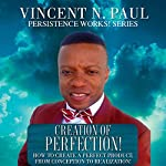 Creation of Perfection! | Vincent N. Paul