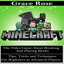 Minecraft: The Video Game About Breaking and Placing Blocks (       UNABRIDGED) by Grace Rose Narrated by Trevor Clinger