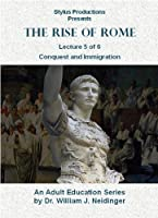 The Rise of Rome. Lecture 5 of 6. Conquest and Immigration.
