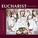 Eucharist (       UNABRIDGED) by Robert Barron Narrated by Robert Barron