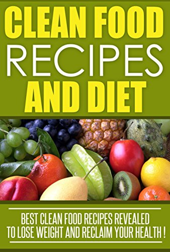 Clean Eating: Clean Food Recipes and Diet, Best Clean Food Recipes Revealed To Lose Weight And Reclaim Your Health ! by J. Thompson