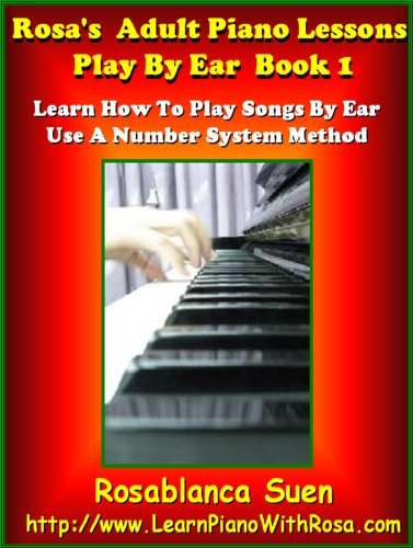 Rosa's Adult Piano Lessons: Play Piano By Ear Method: Learn How To Play Piano By Ear Using A Fun Simple Number System. Red Hot. The Best Seller for Learning ... By Ear! (The Best Seller Play By Ear Course)