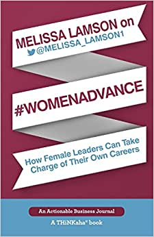 Melissa Lamson On #WomenAdvance: How Female Leaders Can Take Charge Of Their Own Careers