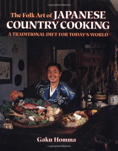 The Folk Art of Japanese Country Cooking: A Traditional Diet for Today's World by Gaku Homma