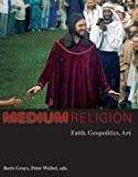 Medium Religion: Faith, Geopolitics, Art (3865606040) by Groys, Boris