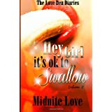 Hey Girl It's Ok To Swallow: The Love Den Diaries Unlock The Secrets ~ Midnite Love