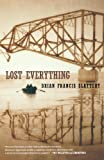 Lost Everything by Slattery, Brian Francis Original Edition [Paperback(2012)]