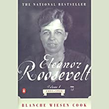 Eleanor Roosevelt: Volume I, 1884-1933 Audiobook by Blanche Wiesen Cook Narrated by Kate Reading