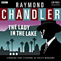 Raymond Chandler: The Lady in the Lake (Dramatised)  by Raymond Chandler Narrated by Toby Stephens, Sam Dale, Barbara Barnes, Steve Toussaint, Bathan Osgood, Claire Harry, Lloyd Thomas, Sean Baker