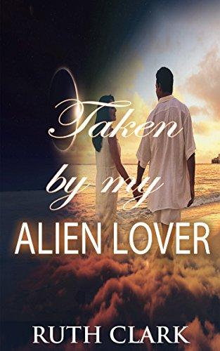 ALIEN ROMANCE: Taken by my Alien Lover (A Sci-Fi Alien Invasion Abduction Romance) (BBW Alien Science Fiction Paranormal SciFi Romance) PDF