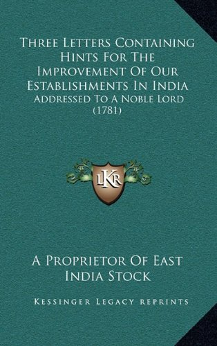 Three Letters Containing Hints for the Improvement of Our Establishments in India: Addressed to a Noble Lord (1781)