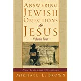 Answering Jewish Objections to Jesus: New Testament Objections ~ Michael L. Brown