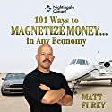 101 Ways to Magnetize Money...in Any Economy Audiobook by Matt Furey Narrated by Matt Furey